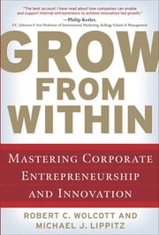 Grow from Within: Mastering Corporate Entrepreneurship and Innovation ebook by Robert Wolcott,Michael Lippitz