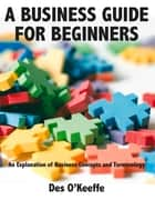 Business Guide for Beginners ebook by Des O'Keeffe