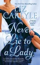 Never Lie to a Lady ebook by Liz Carlyle