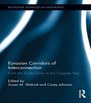 Eurasian Corridors of Interconnection - From the South China to the Caspian Sea ebook by Susan M. Walcott,Corey Johnson