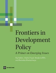 Frontiers in Development Policy: A Primer on Emerging Issues ebook by Raj Nallari, Shahid Yusuf, Breda Griffith,...