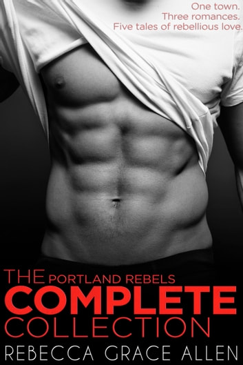 Portland Rebels - The Complete Collection ebook by Rebecca Grace Allen
