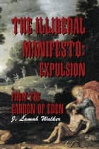 The Illiberal Manifesto:Expulsion from the Garden of Eden ebook by J. Lamah Walker