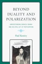 Beyond Duality and Polarization ebook by Paul Koziey