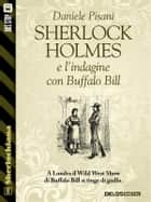 Sherlock Holmes e l'indagine con Buffalo Bill ebook by Daniele Pisani