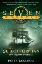 The Select and The Orphan (Seven Wonders Journals) ebook by Peter Lerangis