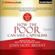How the Poor Can Save Capitalism - Rebuilding the Path to the Middle Class audiobook by John Hope Bryant
