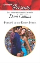 Pursued by the Desert Prince - An Exotic Story of Romance and Passion ebook by Dani Collins