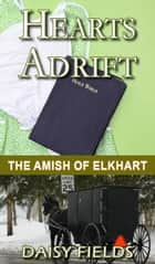 Hearts Adrift - The Amish of Elkhart County, #1 ebook by Daisy Fields