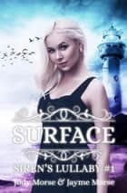 Surface - Siren's Lullaby, #1 ebook by Jody Morse, Jayme Morse