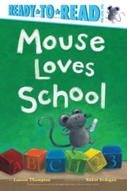 Mouse Loves School ebook by Lauren Thompson,Buket Erdogan