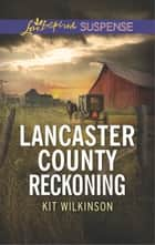 Lancaster County Reckoning ebook by Kit Wilkinson