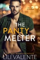 The Panty Melter - An Enemies to Lovers/Boss's Big Brother/Grumpy Fighter Pilot with a Heart of Gold Romance eBook by Lili Valente
