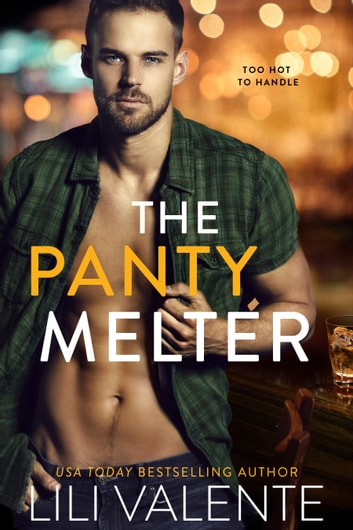 The Panty Melter - An Enemies to Lovers/Boss's Big Brother/Grumpy Fighter Pilot with a Heart of Gold Romance ekitaplar by Lili Valente