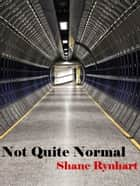 Not Quite Normal ebook by Shane Rynhart