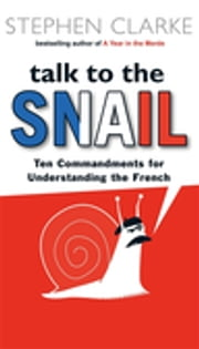 Talk To The Snail ebook by Stephen Clarke