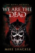We Are The Dead - Book One ebook by Mike Shackle
