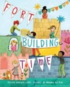 Fort-Building Time ebook by Megan Wagner Lloyd, Abigail Halpin