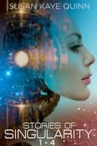 Stories of Singularity #1-4 - Restore, Containment, Defiance, Augment ebook by Susan Kaye Quinn