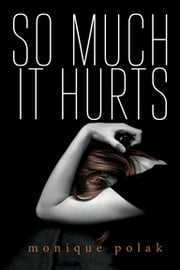 So Much It Hurts ebook by Monique Polak