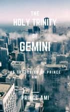 The Holy Trinity of Gemini - The Tragedies of Prince Ami ebook by Prince Ami