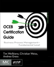 OCEB Certification Guide - Business Process Management - Fundamental Level ebook by Tim Weilkiens, Christian Weiss, Andrea Grass