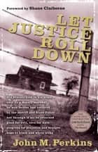 Let Justice Roll Down ebook by John M. Perkins, Shane Claiborne