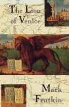 The Lion of Venice ebook by Mark Frutkin