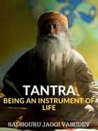 Tantra - Being An Instrument Of Life ebook by Sadhguru Jaggi Vasudev