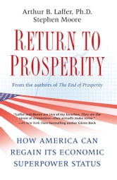 Return to Prosperity - How America Can Regain Its Economic Superpower Status ebook by Arthur B. Laffer,Stephen Moore