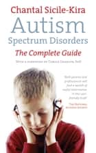 Autism Spectrum Disorders - The Complete Guide ebook by Chantal Sicile-Kira