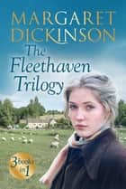 The Fleethaven Trilogy: Books 1-3 ebook by Margaret Dickinson
