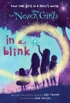 Never Girls #1: In a Blink (Disney: The Never Girls) ebook by Kiki Thorpe, Jana Christy