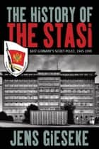 The History of the Stasi ebook by Jens Gieseke