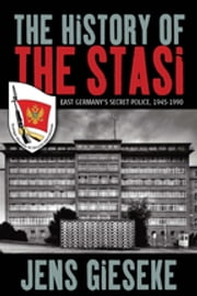 The History of the Stasi - East Germany's Secret Police, 1945-1990 ebook by Jens Gieseke