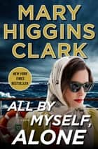 All By Myself, Alone - A Novel ebook by Mary Higgins Clark