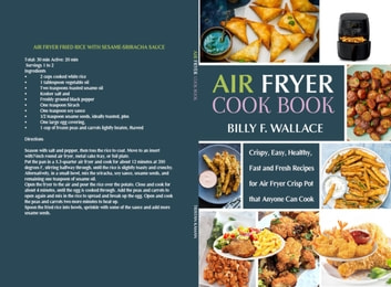 Air Fryer Cook Book: Crispy, Easy, Healthy, Fast and Fresh Recipes for Air Fryer Crisp Pot that Anyone Can Cook