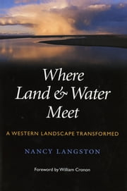 Where Land and Water Meet - A Western Landscape Transformed ebook by Nancy Langston,William Cronon