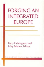 Forging an Integrated Europe ebook by Jeffry A. Frieden,Barry Eichengreen