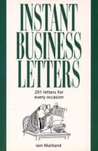 Instant Business Letters ebook by Iain Maitland