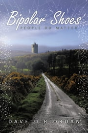 Bipolar Shoes - People Do Matter ebook by Dave O'Riordan