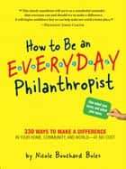 How to Be an Everyday Philanthropist ebook by Nicole Boles