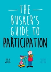 The Busker's Guide to Participation, Second Edition ebook by Waters, Philip