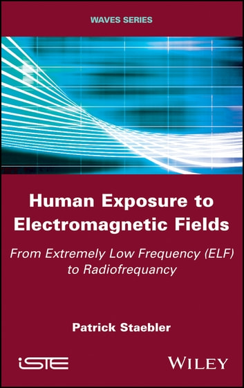 Human Exposure to Electromagnetic Fields - From Extremely Low Frequency (ELF) to Radiofrequency ebook by Patrick Staebler