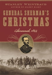 General Sherman's Christmas - Savannah, 1864 ebook by Stanley Weintraub