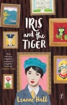 Iris and the Tiger ebook by Leanne Hall