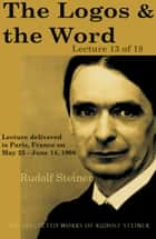 The Logos and the Word: Lecture 13 of 18 ebook by Rudolf Steiner