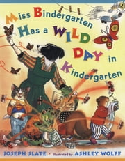 Miss Bindergarten Has a Wild Day In Kindergarten ebook by Joseph Slate,Ashley Wolff,Natalie Moore