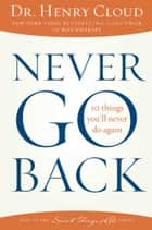 Never Go Back ebook by Dr. Henry Cloud