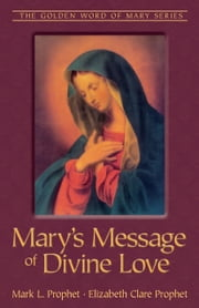 Mary's Message of Divine Love ebook by Mark L. Prophet,Elizabeth Clare Prophet